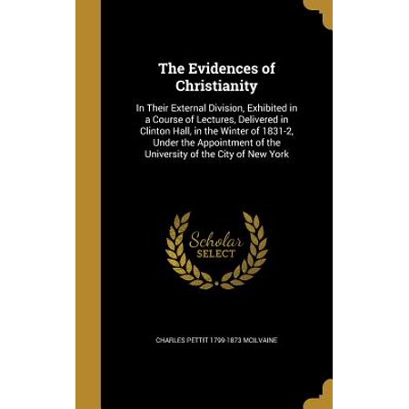 The Evidences of Christianity : In Their External Division, Exhibited in a Course of Lectures, Delivered in Clinton Hall, in the Winter of 1831-2, Under the Appointment of the University of the City of New York - Clinton Hall Halloween