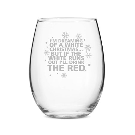 I'm Dreaming of A White Christmas But If White Runs Out I'll Drink Red Stemless 15 oz Wine Glass ()