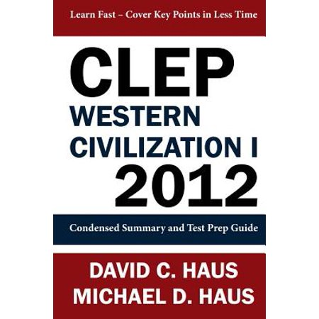 CLEP Western Civilization 1 - 2012 : Condensed Summary and Test Prep Guide (Clep Western)