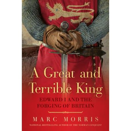 A Great and Terrible King: Edward I and the Forging of Britain - eBook