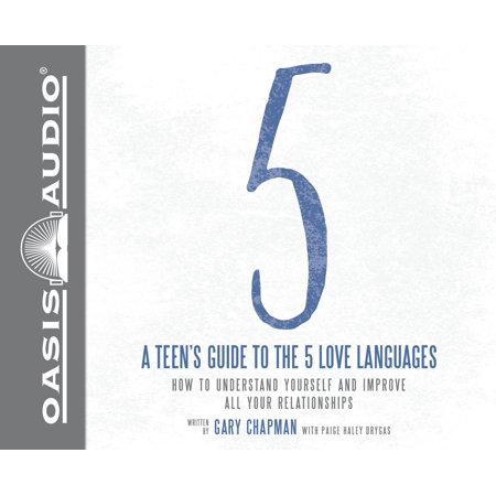 A Teen's Guide to the 5 Love Languages : How to Understand Yourself and Improve All Your