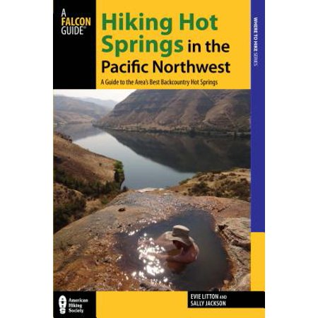 Hiking Hot Springs in the Pacific Northwest : A Guide to the Area's Best Backcountry Hot (Best Hiking In The Caribbean)