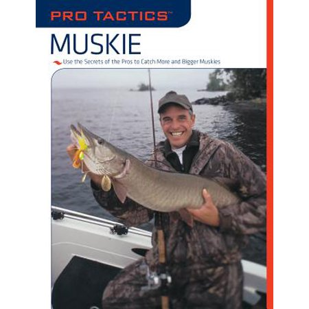 Pro Tactics(tm) Muskie : Use the Secrets of the Pros to Catch More and Bigger Muskies (Musky Fishing Books)