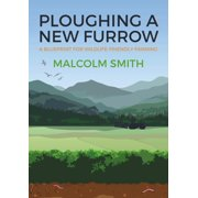 Ploughing a New Furrow : A Blueprint for Wildlife Friendly Farming