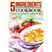 5 Ingredients Cookbook: 30 Quick, Easy and Delicious 5 Ingredients Meals - eBook
