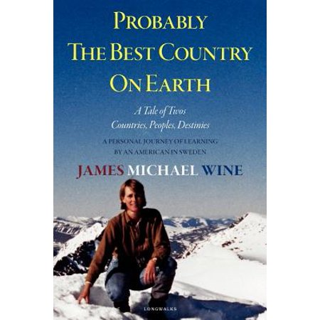 Probably the Best Country on Earth : A Tale of Twos-Countries, Peoples, Destinies: A Personal Journey of Learning by an American in