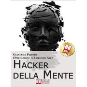 Hacker della Mente. I Segreti per Entrare nella Mente degli Altri, Stupirli e Persuaderli delle Tue Idee. (Ebook Italiano - Anteprima Gratis) - eBook