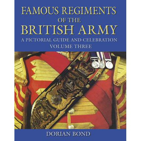 Famous Regiments of the British Army : A Pictorial Guide and Celebration, Volume (Best Regiment In The British Army)