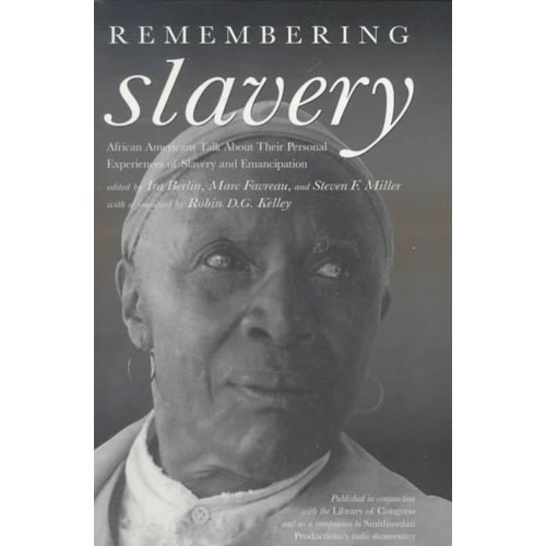 Remembering Slavery: African Americans Talk About Their Personal Experiences of Slavery and Freedom