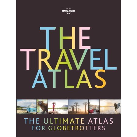 (Lonely Planet: The Travel Atlas - Hardcover)