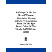 Sufferings of the Ice-Bound Whalers : Containing Copious Extracts from a Journal Taken on the Spot by an Office of the Viewforth of Kirkaldy (1836)
