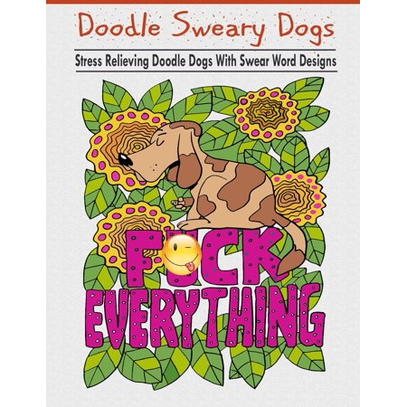 Doodle Sweary Dogs: Adult Coloring Books Featuring Stress Relieving and Hilarious Doodle Dogs with Swear Word Designs- Best Coloring Book Gift for Friends, Family and Loved Ones! (Paperback)