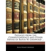 Passages from the Correspondence and Other Papers of Rufus W. Griswold ...