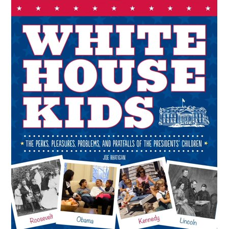 White House Kids : The Perks, Pleasures, Problems, and Pratfalls of the Presidents'