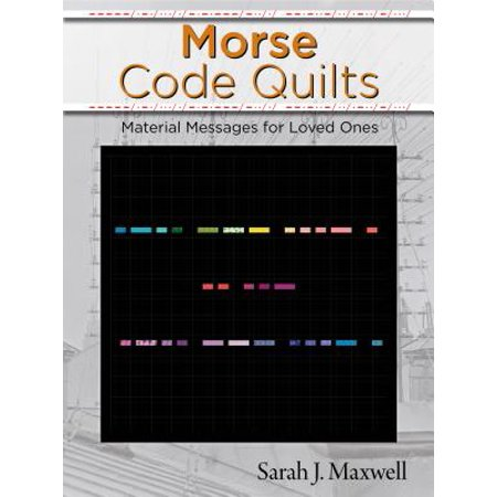 Morse Code Quilts : Material Messages for Loved