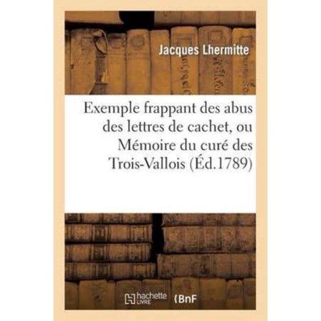 Exemple Frappant Des Abus Des Lettres De Cachet  Ou Memoire Du Cure Des Trois Vallois