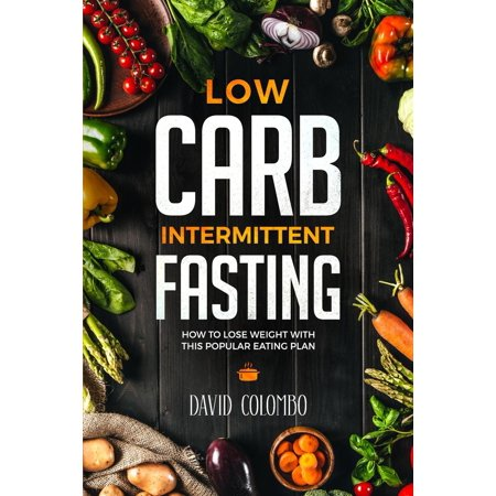 Low Carb Intermittent Fasting How to Lose Weight With This Popular Eating Plan -