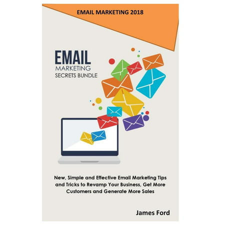 Email Marketing 2018 : Email Marketing Secrets Bundle: New, Simple and Effective Email Marketing Tips and Tricks to Revamp Your Business, Get More Customers and Generate More (Gucci Customer Service Email)