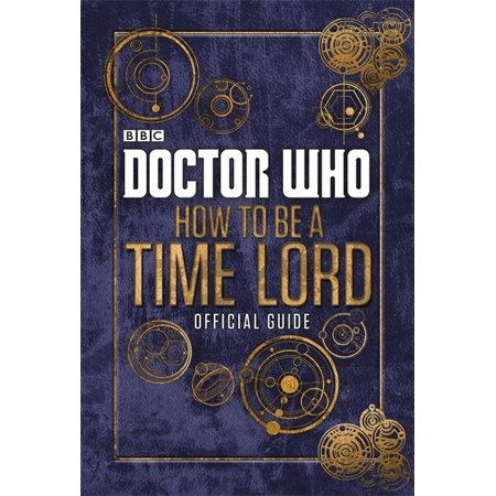 Doctor Who How To Be a Time Lord : The Official Guide