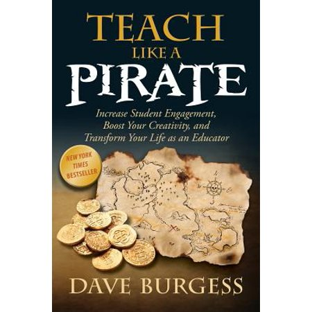 Teach Like a Pirate : Increase Student Engagement, Boost Your Creativity, and Transform Your Life as an Educator (Creativity Inc Paperback)