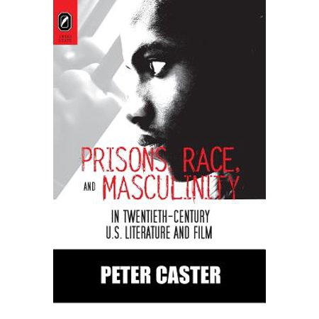 Prisons, Race, and Masculinity in Twentieth-Century U.S. Literature and