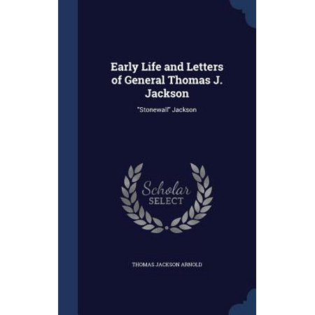Early Life and Letters of General Thomas J. Jackson : Stonewall Jackson (General Letter)