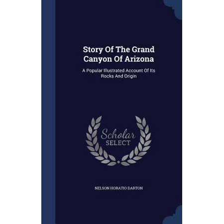 Story of the Grand Canyon of Arizona: A Popular Illustrated Account of Its Rocks and Origin Hardcover (Grand Canyon Rock)