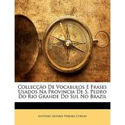 Colleccao de Vocabulos E Frases Usados Na Provincia de S. Pedro Do Rio Grande Do Sul No Brazil