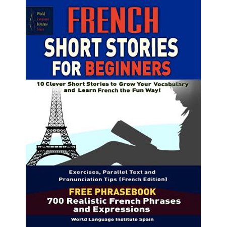 French Short Stories for Beginners 10 Clever Short Stories to Grow Your  Vocabulary and Learn French the Fun Way: Parallel Text Exercises and