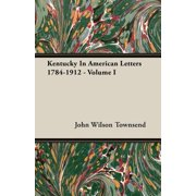 Kentucky in American Letters 1784-1912 - Volume I