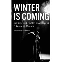 Winter Is Coming : Symbols and Hidden Meanings in a Game of Thrones
