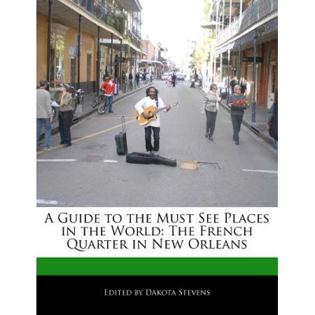A Guide to the Must See Places in the World : The French Quarter in New