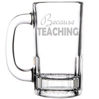 12oz Beer Mug Stein Glass Because Teaching Teacher