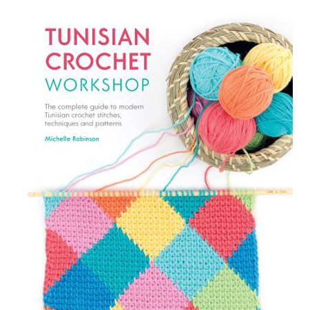 Tunisian Crochet Workshop : The Complete Guide to Modern Tunisian Crochet Stitches, Techniques and Patterns (Easy Halloween Crochet Patterns)