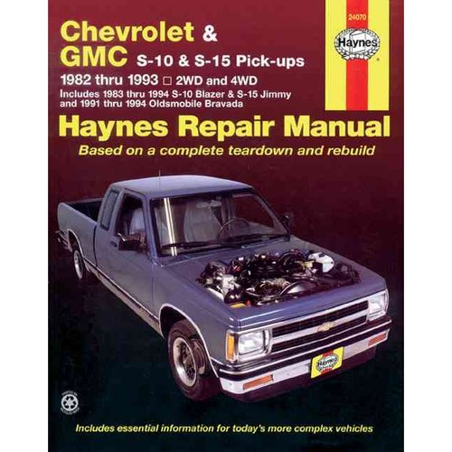 Haynes Chevrolet and Gmc S10 & S-15 Pickups Workshop Manual, 1982-1993: 1982 Thru 1993 2Wd and 4Wd Includes 1983 Thru 1994 S-10 Blazer & S-15 Jimmy and 1991 Thru 1994 Oldsmobile Bravada Automotive Repair Manual