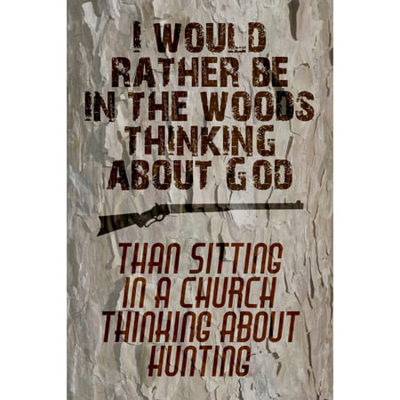 Aluminum Metal I Would Rather Be In The Woods Thinking About God Than Sitting A Church Thinking About Hunting Quote Gu - Quotes About Halloween Tumblr