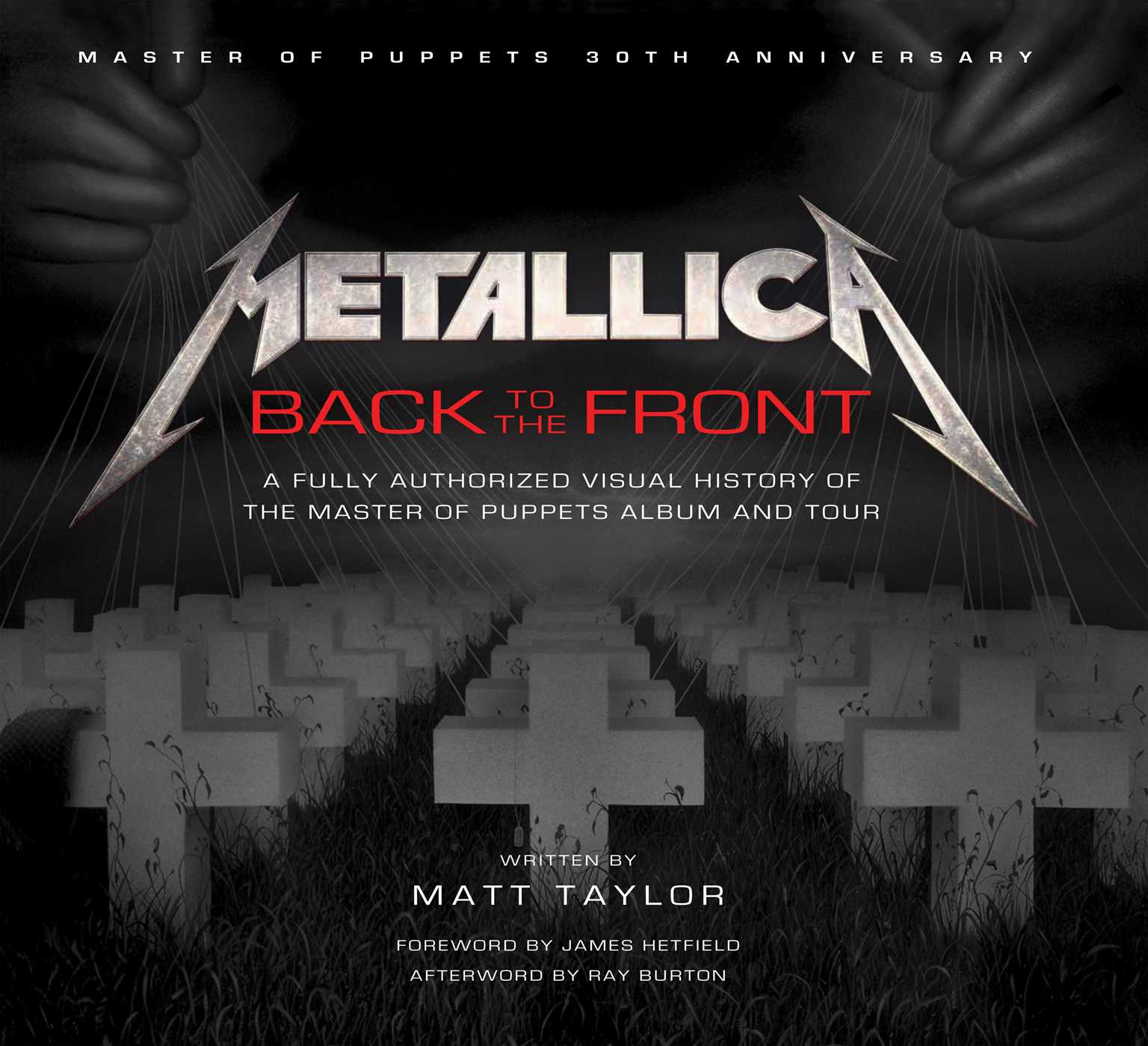 Metallica: Back to the Front : A Fully Authorized Visual History of the Master of Puppets Album and Tour