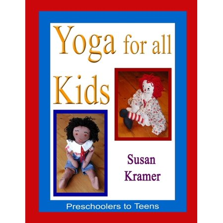 Yoga for All Kids: Preschoolers to Teens - eBook (Science Books For Preschoolers)