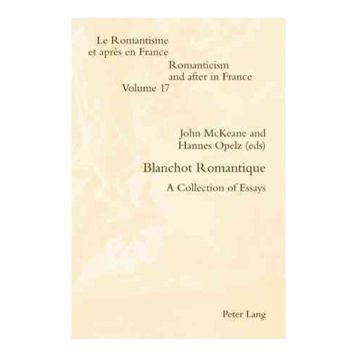 blanchot romantique a collection of essays John mckeane is the author of philippe lacoue-labarthe (00 avg rating, 0 ratings, 0 reviews, published 2015), blanchot romantique (00 avg rating, 0 rat.