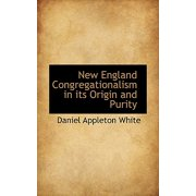 New England Congregationalism in Its Origin and Purity