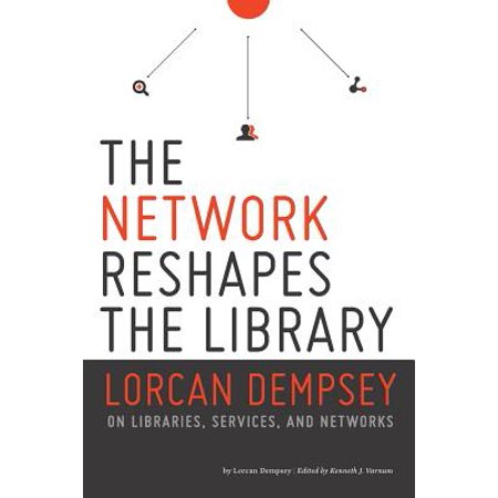 Network Reshapes the Library : Lorcan Dempsey on Libraries, Services, and (World Encyclopedia Of Library And Information Services)