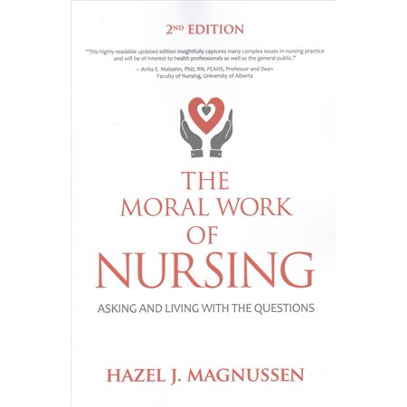 The Moral Work Of Nursing  Asking And Living With The Questions