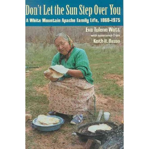 Don't Let the Sun Step over You: A White Mountain Apache Family Life 1860-1976