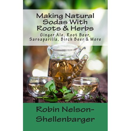 Making Natural Sodas with Roots & Herbs: Ginger Ale, Root Beer, Sarsaparilla, Birch Beer & More (Paperback)