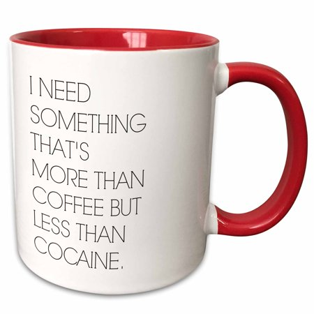 3dRose I need something thats more than coffee but less than cocaine - Two Tone Red Mug, 11-ounce