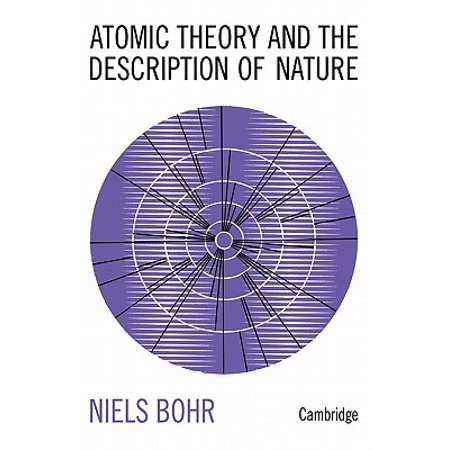 Atomic Theory and the Description of Nature : Four Essays with an Introductory