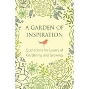 A Garden of Inspiration : Quotations for Lovers of Gardening and Growing