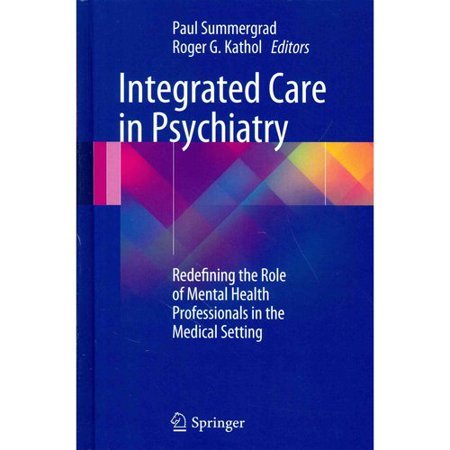 Integrated Care In Psychiatry  Redefining The Role Of Mental Health Professionals In The Medical Setting