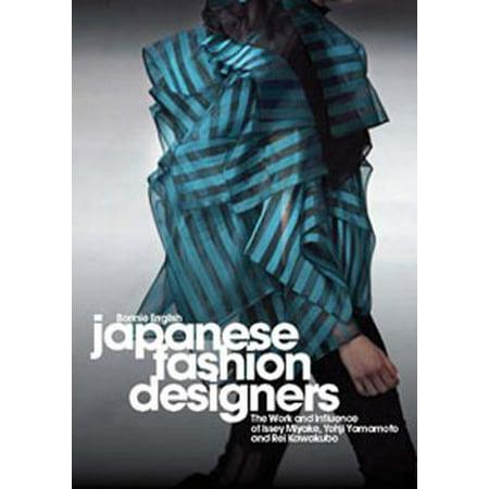 Japanese Fashion Designers : The Work and Influence of Issey Miyake, Yohji Yamamotom, and Rei