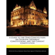 A Guide to the Ohio Constitution : An Overview, Different Constitutions, and the Current Constitution